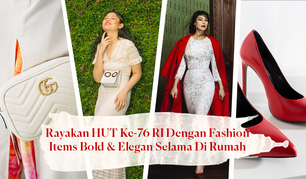 Rayakan HUT Ke-76 RI Dengan Fashion Items Bold & Elegan Selama Di Rumah.
