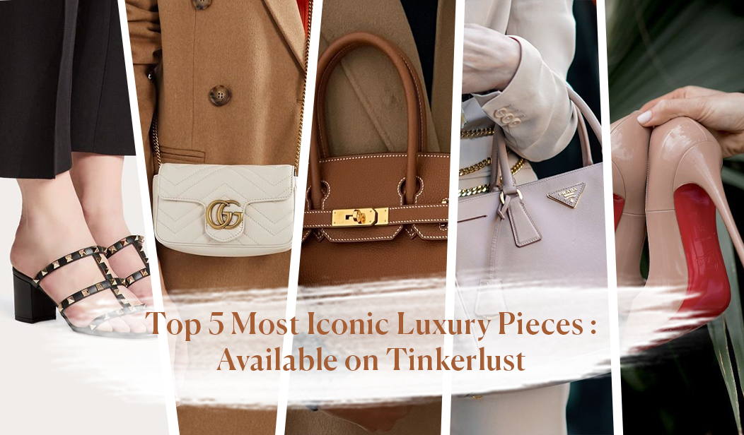 Top 5 Most Iconic Luxury Pieces : Available on Tinkerlust.